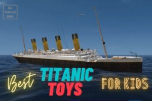 Best Titanic Toys For Kids